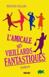 """""""L'Amicale des vieillards fantastiques"""" de Bertrand Peillard"""