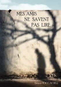 """""""Mes amis ne savent pas lire"""" par Benoît Toccacieli"""
